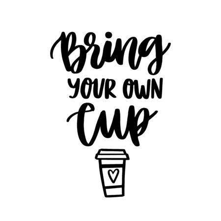 Lettering phrase on a theme Zero Waste: Bring your own cup, on a white background. It can be used for cards, brochures, poster, t-shirts, mugs and other promotional materials.