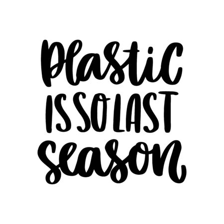 Lettering phrase on a theme Zero Waste: Plastic is so last season, on a white background. It can be used for cards, brochures, poster, t-shirts, mugs and other promotional materials. Ilustrace