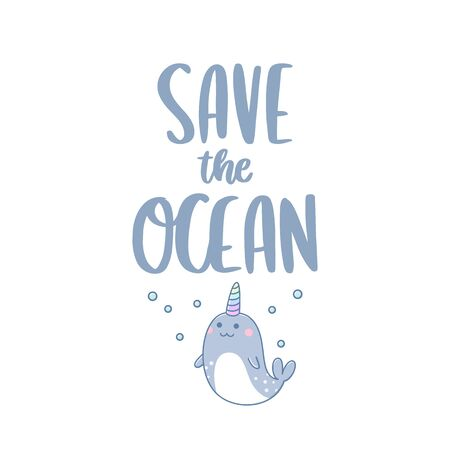 Inscription on a theme Zero Waste: Save the ocean, and cute narwhal, on a white background. It can be used for cards, brochures, poster, t-shirts, mugs and other promotional materials.