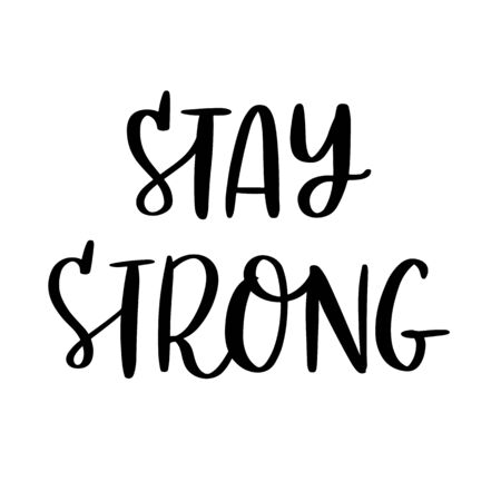 Motivational phrase: Stay strong. Trendy lettering quote. It can be used for card, mug, brochures, poster, t-shirts, phone case etc.