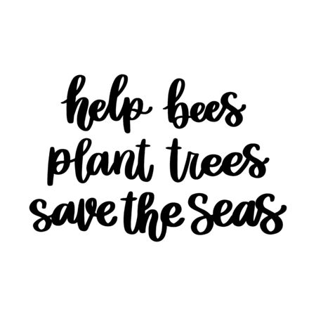 The hand-drawing inscription: Help bees, plant trees, save the seas. It can be used for cards, brochures, poster, t-shirts, mugs and other promotional materials.