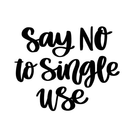 Lettering phrase on a theme Zero Waste: Say No to single use; on a white background. It can be used for cards; brochures; poster; t-shirts; mugs and other promotional materials. Ilustrace