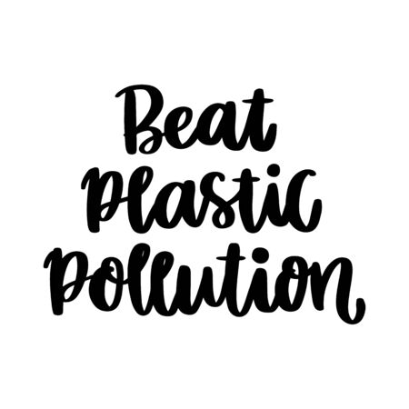Lettering phrase on a theme Zero Waste: Beat plastic pollution, on a white background. It can be used for cards, brochures, poster, t-shirts, mugs and other promotional materials. Illustration