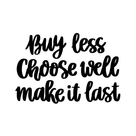 Lettering phrase on a theme Zero Waste: Buy less, Choose well, make it last. It can be used for cards, brochures, poster, t-shirts, mugs and other promotional materials. Ilustrace