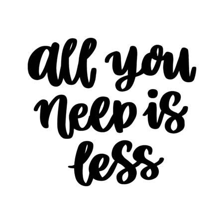 Lettering phrase on a theme Zero Waste: All you need is less. It can be used for cards, brochures, poster, t-shirts, mugs and other promotional materials. Illustration