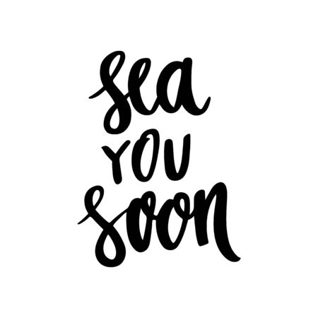 The calligraphic fun quote:  Sea you soon, handwritten of black ink on a white background. It can be used for sticker, patch, phone case, poster, t-shirt, mug etc. Stock Illustratie