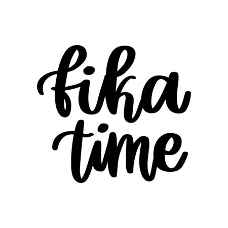 Scandinavian phrase: Fika time! Fika - Swedish tradition, coffee break with a bun or sweets. Inscription in a trendy brush lettering style.