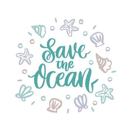 Lettering phrase: Save the ocean. With seashells, starfish, and pearls on a white background. It can be used for cards, brochures, poster, t-shirts, mugs and other promotional materials.
