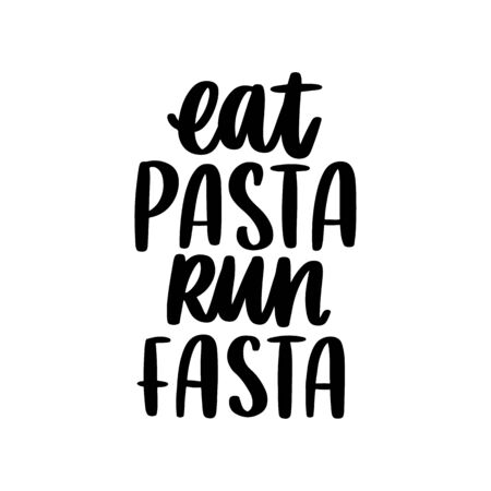 The hand-drawing fun quote: Eat pasta Run fasta, in a trendy calligraphic style. It can be used for card, mug, brochures, poster, t-shirts, phone case etc.