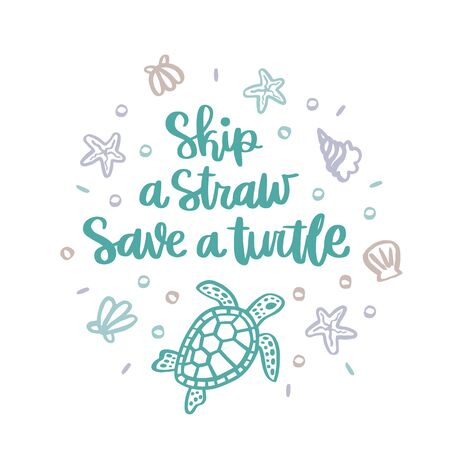 Lettering phrase: Skip a straw, save a turtle. With seashells, starfish, turtle and pearls on a white background. It can be used for cards, brochures, poster and other promotional materials.