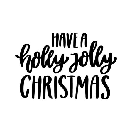 The hand-drawing inspirational quote: Have a holly jolly christmas, in a trendy calligraphic style. It can be used for card, mug, brochures, poster, t-shirts, phone case etc.