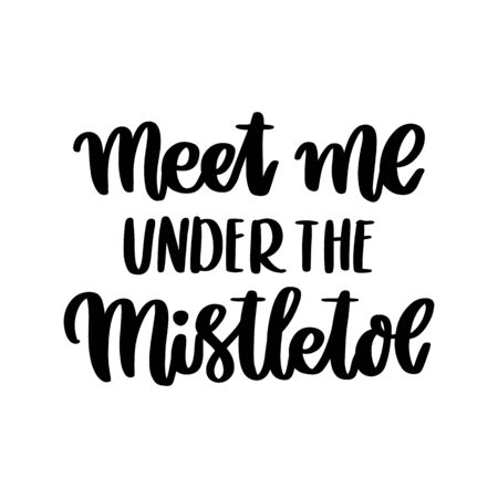 The hand-drawing inspirational quote: Meet me under the mistletoe, in a trendy calligraphic style. It can be used for card, mug, brochures, poster, t-shirts, phone case etc.