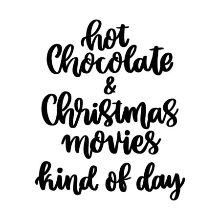 The hand-drawing inspirational quote: Hot chocolate and Christmas movies kind of day, in a trendy calligraphic style. It can be used for card, mug, brochures, poster, t-shirts, phone case etc.
