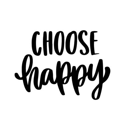 The hand-drawing inspirational quote: Choose happy, in a trendy calligraphic style. It can be used for card, mug, brochures, poster, t-shirts, phone case etc.