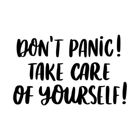 The hand-drawing inscription: Don't panic! Take care of yourself! It can be used for card, brochures, poster etc.