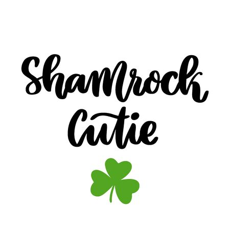 The hand-drawing funny inscription: Shamrock cutie, for St. Patrick's Day. It can be used for invitation card, brochures, poster and other promo materials.