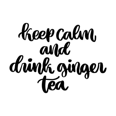 The hand-drawing inscription: Keep calm and drink ginger tea. It can be used for card, brochures, poster etc.