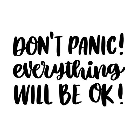 The hand-drawing inscription: Don't panic! Everything will be ok! It can be used for card, brochures, poster etc.