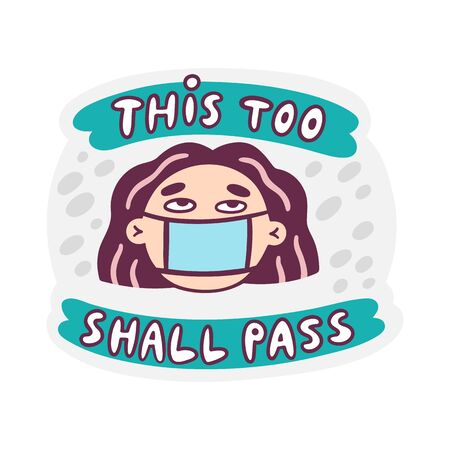 Girl in medical mask and inscription: This too shall pass! It can be used for card, brochures, poster etc. Illustration