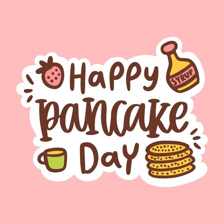 Hand-drawing pancakes stack, cup of tea, maple syrup, strawberry and text: Happy pancake day! It can be used for sticker, card, brochures, poster etc. Vector illustration.