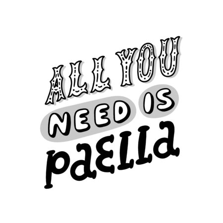 Poster with lettering inscription: All you need is paella! Paella is a national Spanish rise dish with seafood. It can be used for menu, card, banner, poster and other marketing materials. Illustration