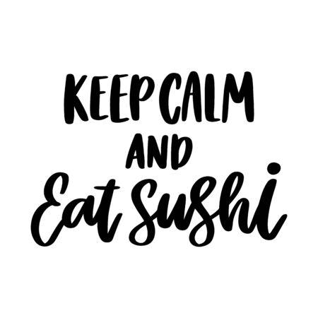The hand-drawing inscription: Keep calm and eat sushi. It can be used for cards, brochures, poster, t-shirts, mugs, etc. Illustration