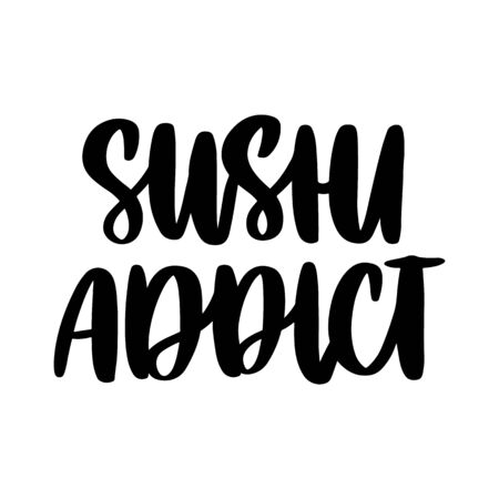 The hand-drawing inscription: Sushi addict. It can be used for cards, brochures, poster, t-shirts, mugs, etc.