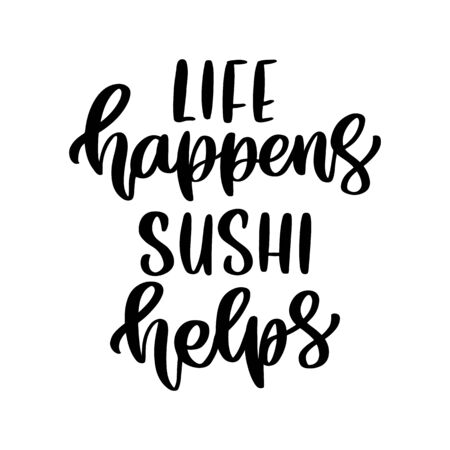 The hand-drawing inscription: Life happens, Sushi helps. It can be used for cards, brochures, poster, t-shirts, mugs, etc.