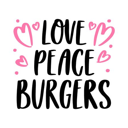 The hand-drawing inscription: Love, peace, burgers. Image isolated on white background. It can be used for cards, brochures, poster, menu etc. Illustration