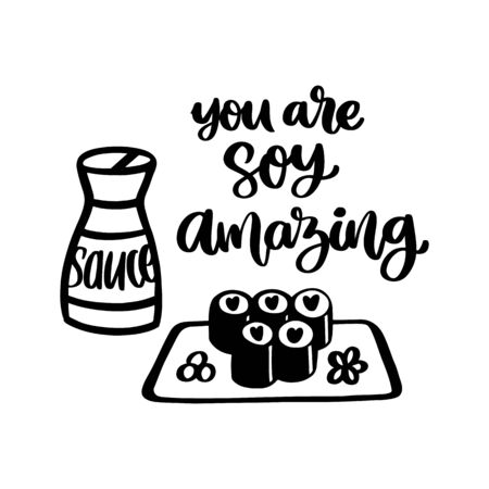 The fun wordplay inscription: You are soy amazing, meaning You are so amazing. Sushi maki and soy sauce image, isolated on white background. It can be used for cards, brochures, poster, t-shirts, mugs, etc.