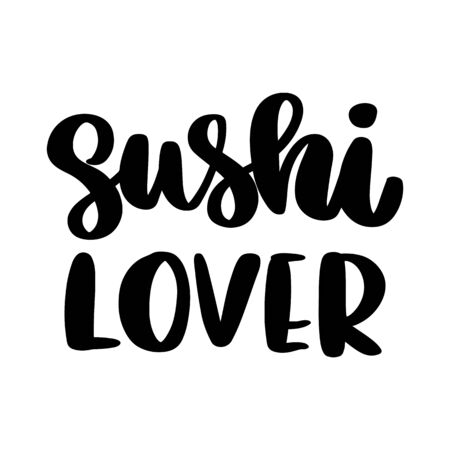 The hand-drawing inscription: Sushi lover, isolated on white background. It can be used for cards, brochures, poster, t-shirts, mugs, etc. Ilustração