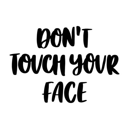 The hand-drawing inscription: Don't Touch Your Face! It can be used for card, brochures, poster etc. Brush lettering style.