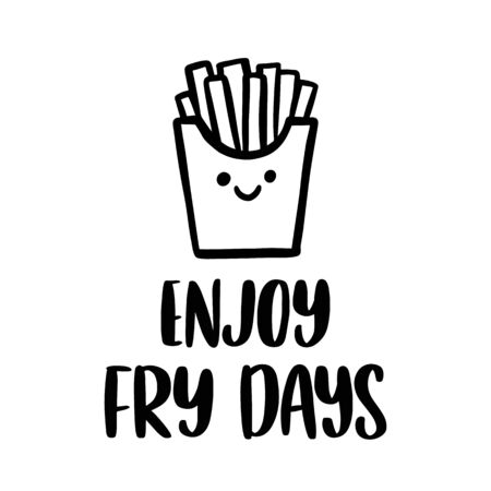 The hand-drawing inscription: Enjoy fry days. Pun, meaning enjoy french fries on friday. Kawaii character french fries. It can be used for cards, brochures, poster, menu etc.