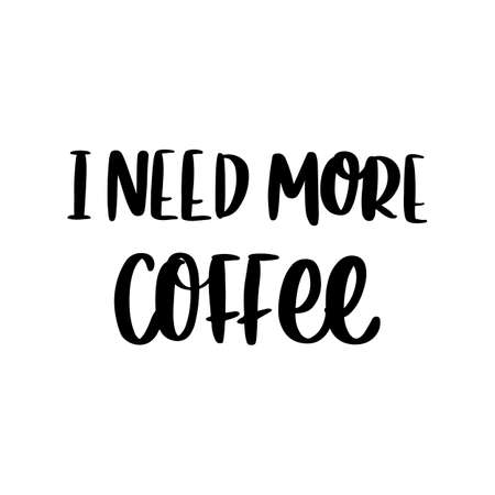 Lettering phrase: I need more coffee. It can be used for card, mug, brochures, poster, t-shirts, phone case etc.