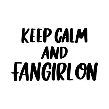 Keep calm and fangirl on. Hand drawn lettering isolated on white background. Motivational quote, inspirational phrase or slogan. Vector illustration. 일러스트