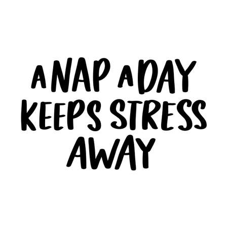 A nap a day keeps stress away. Hand drawn lettering isolated on white background. Motivational quote, inspirational phrase or slogan. Vector illustration.