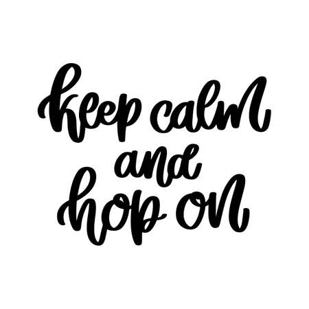 Keep calm and hop on. Hand drawn lettering quote isolated on white background. Happy Easter vector illustration.