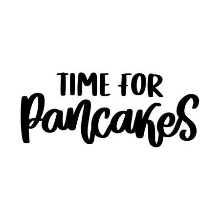 Time for pancakes. Hand drawn lettering isolated on white background. Motivational quote, inspirational phrase or slogan. Vector illustration.