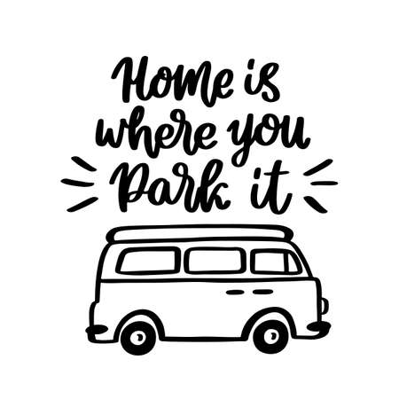 Home is where you park it. Hand drawn lettering isolated on white background. Inspirational phrase or slogan. Vector illustration a house on wheels.