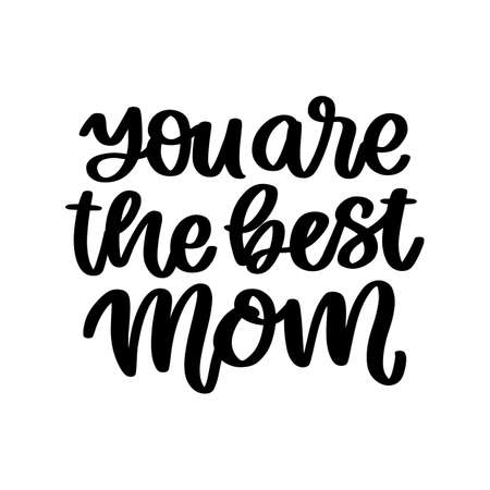 You are the best mom. Hand drawn brush lettering isolated on white background. Vector inscription for Happy Mother's day or Happy Birthday.