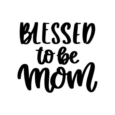 Blessed to be mom. Hand drawn brush lettering isolated on white background. Vector inscription for Happy Mother's day, Birthday, or Pregnancy. 일러스트