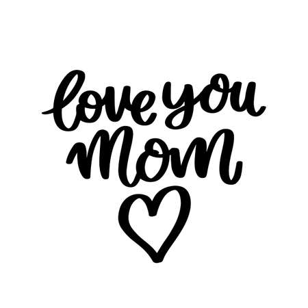 Love you mom. Hand drawn brush lettering isolated on white background. Vector inscription for Happy Mother's day or Happy Birthday. 일러스트