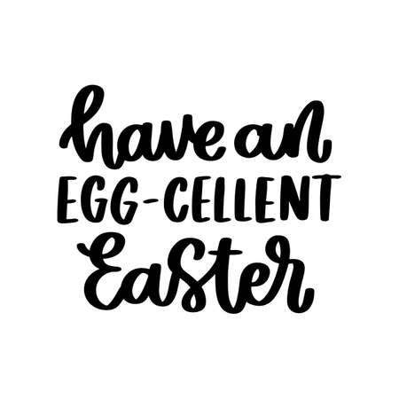 Funny hand-drawn lettering phrase: Have an egg-cellent Easter! Play on words, meaning Excellent Easter. It can be used for greeting card, mug, brochures, poster, sticker etc.