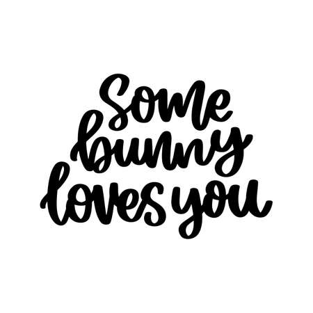 Funny hand-drawn lettering phrase: Some bunny loves you. Vector card for Happy Easter. It can be used for greeting card, mug, brochures, poster, sticker etc.