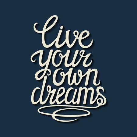 dream: Hand drawn typography lettering poster.Motivational quote Live your own dreams.For greeting cards, postcards, posters and other decorations.Vector illustration.