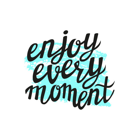 Hand lettering calligraphic typography poster.Inspirational quote 'Enjoy every moment'.For greeting cards, postcards, posters and other decorations.Vector illustration 矢量图像