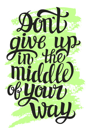 Hand lettering typography poster.Inspirational quote 'Don't give up in the middle of your way'.For posters, cards, home decorations.Vector illustration.