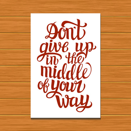 motivation: Hand lettering typography poster on wooden background.Motivational quote Dont give up in the middle of your way.For posters, cards, home decorations.Vector illustration.