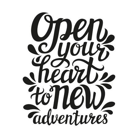 inspiración: Letras de la mano cotización poster.Inspirational tipografía 'Abre tu corazón a nuevas aventuras. Para los carteles, tarjetas, camiseta design.Vector ilustración.