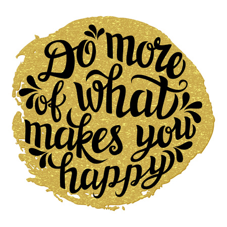 Hand lettering typography poster.Inspirational quote 'Do more of what makes you happy' on golden background.For posters, cards, home decorations, t shirt design.Vector illustration.